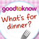 goodtoknow - What's for Dinner?
